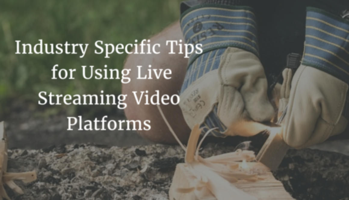 Industry Specific Tips for Using Live Streaming Video Platforms